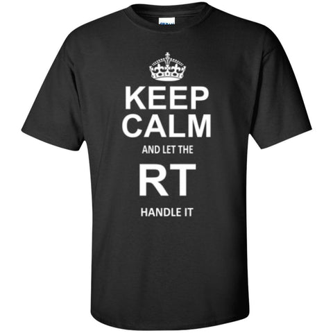 Keep Calm and let RT Handle it   T-Shirt