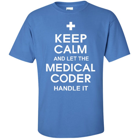 Short Sleeve - Keep Calm And Let The Medical Coder Handle It  T-Shirt