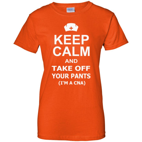 Short Sleeve - Keep Calm And Take Off Your Pants ( I'm A CNA )  Ladies Custom 100% Cotton T-Shirt