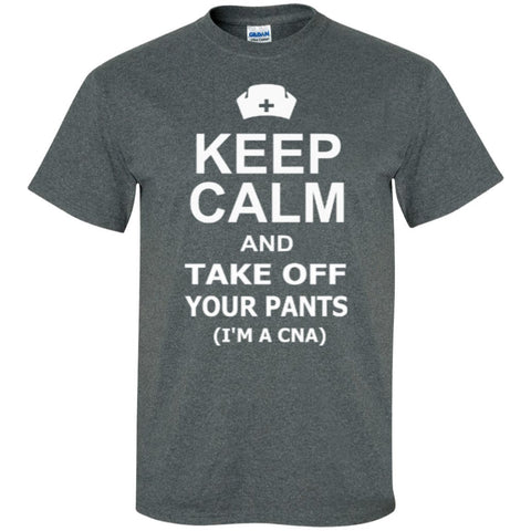 Short Sleeve - Keep Calm And Take Off Your Pants ( I'm A CNA )  T-Shirt