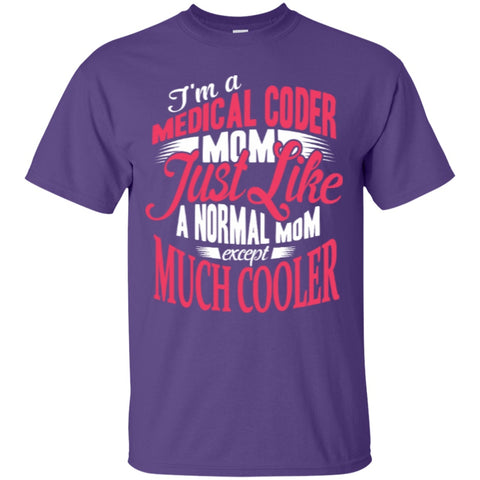 Short Sleeve - Medical Coder Mom Just Like A Normal Mom Except Much Cooler T-Shirt