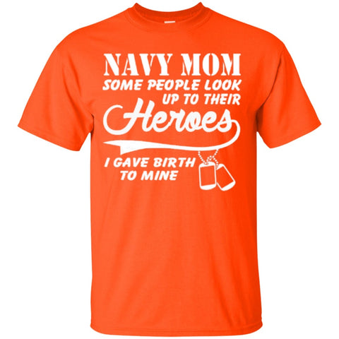 Short Sleeve - Navy Mom Some People Look Up To Their Heroes I Gave Birth To Mine   Cotton T-Shirt