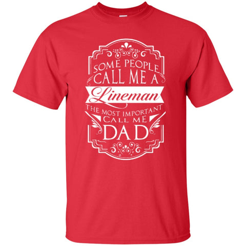 Short Sleeve - Some People Call Me A Lineman The Most Important Call Me DAD T-Shirt