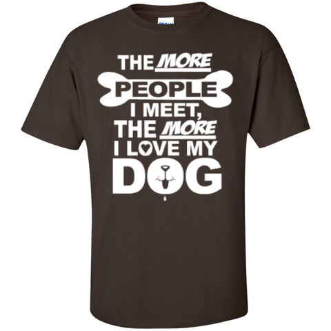 Short Sleeve - The More People I Meet The More I Love My Dog  T-Shirt