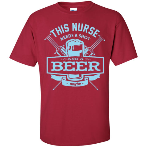 Short Sleeve - This Nurse Needs A Shot And A Beer Maybe T-Shirt