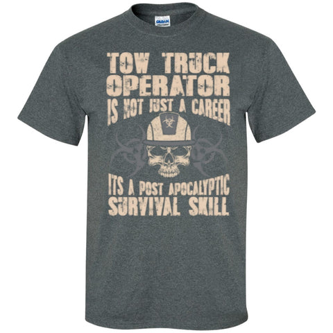 Short Sleeve - Tow Truck Operator Is Not Just A Career Its A Post Apocalyptic Survival Skill T-Shirt
