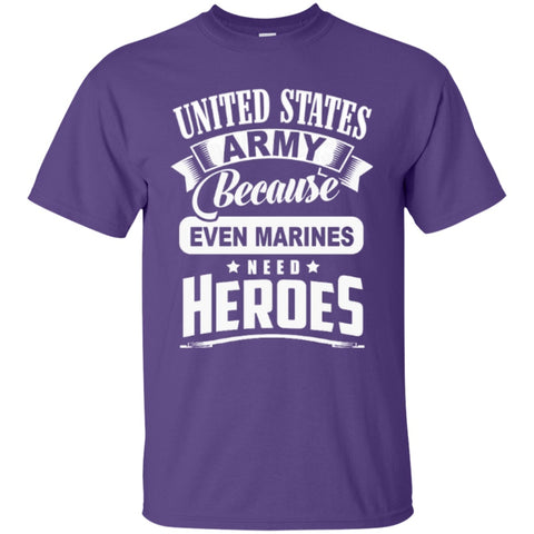 Short Sleeve - United States Army Because Even Marines Need Heroes   T-Shirt