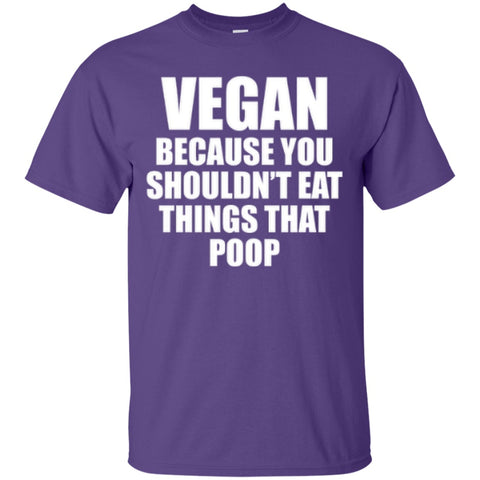 Short Sleeve - Vegan Because You Shouldn't Eat Things That Poop T-Shirt