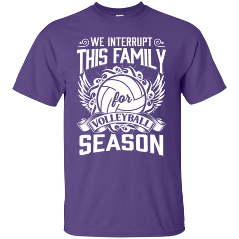 Short Sleeve - We Interrupt This Family For Volleyball Season  T-Shirt