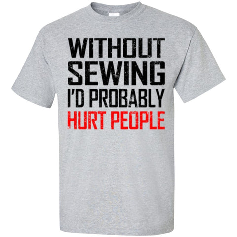 Short Sleeve - Without Sewing I'd Probably Hurt People  T-Shirt