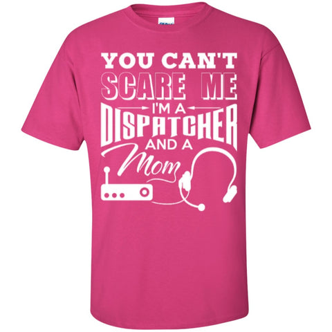 Short Sleeve - You Cant Scare Me I Am Dispatcher And A Mom  T-Shirt