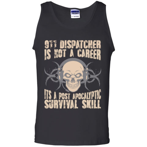 Sleeveless - 911 Dispatcher Is Not A Career Its A Post Apocalyptic Survival Skill  100% Cotton Tank Top