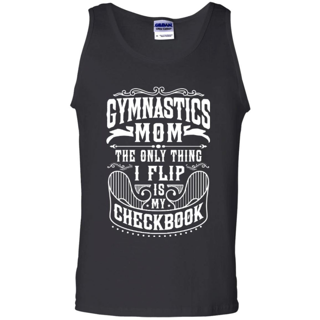 Sleeveless - Gymnastics Mom The Only Thing I Flip Is My Checkbook  100% Cotton Tank Top