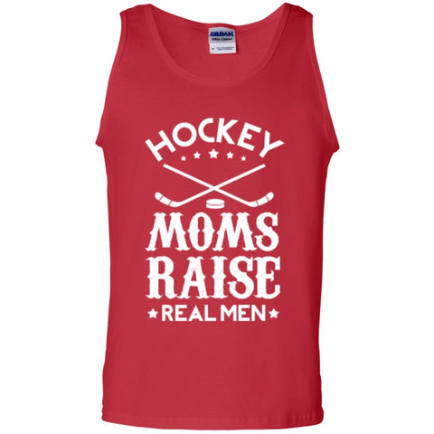 Sleeveless - Hockey Moms Raise Real Men 100% Cotton Tank Top