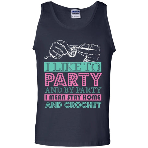 Sleeveless - I Like To Party And By Party I Mean Stay Home And Crochet  100% Cotton Tank Top