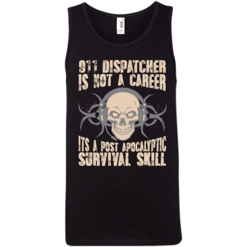 T-Shirts - 911 Dispatcher Is Not A Career Its A Post Apocalyptic Survival Skill  100% Ringspun Cotton Tank Top