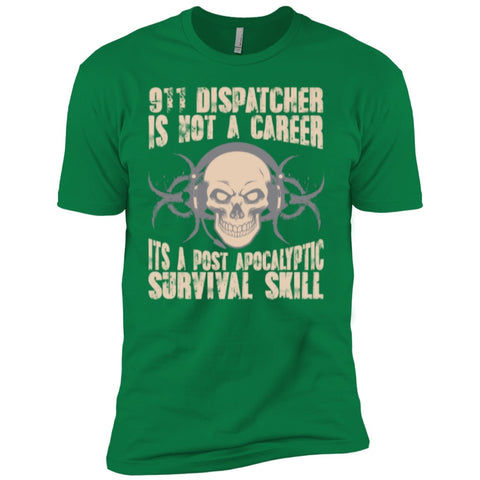 T-Shirts - 911 Dispatcher Is Not A Career Its A Post Apocalyptic Survival Skill   Level Premium Short Sleeve Tee