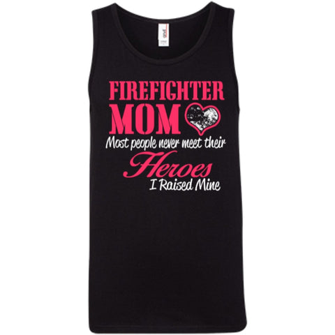 T-Shirts - Firefighter Mom Most People Never Meet Their Heroes I Raised Mine  100% Ringspun Cotton Tank Top