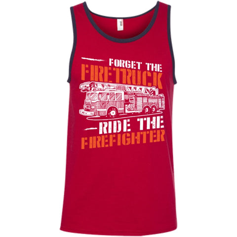T-Shirts - Forget The Firetruck Ride The Firefighter  100% Ringspun Cotton Tank Top