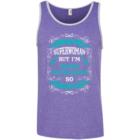 T-Shirts - I Am Not Superwoman But Fighting Myasthenia Gravis So Close Enough  100% Ringspun Cotton Tank Top