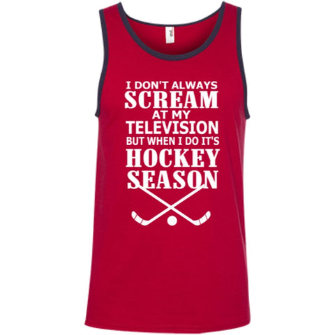 T-Shirts - I Don't Always Scream At My Television But When I Do It's Hockey Season 100% Ringspun Cotton Tank Top