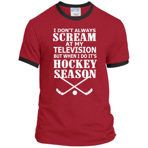 T-Shirts - I Don't Always Scream At My Television But When I Do It's Hockey Season  Ringer Tee