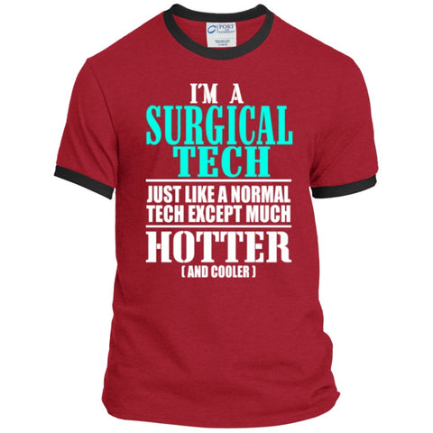 T-Shirts - I'm A Surgical Tech Just Like A Normal Tech Except Much Hotter ( And Cooler)  Ringer Tee