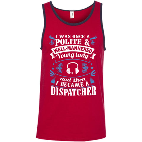 T-Shirts - I Was Once A Polite Well Manered Young Lady And Then I Became A Dispatcher  100% Ringspun Cotton Tank Top