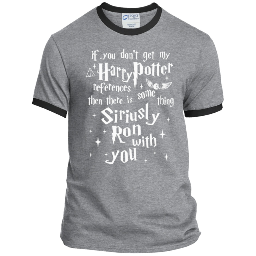 T-Shirts - If You Don't Get My Harry Potter References Then There Is Something Siriusly Ron With You   Ringer Tee