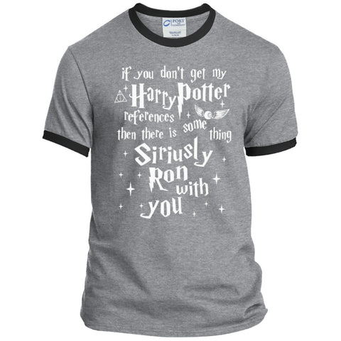 If you don't get my Harry Potter references then there is something Siriusly Ron with you   Ringer Tee