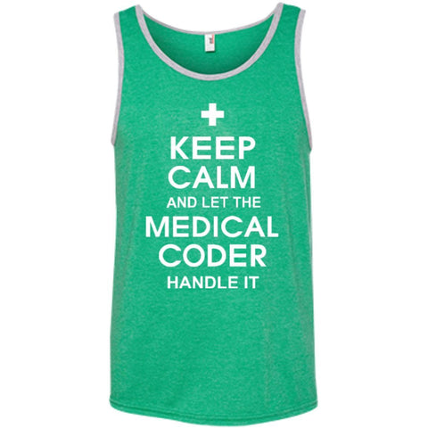 T-Shirts - Keep Calm And Let The Medical Coder Handle It   100% Ringspun Cotton Tank Top