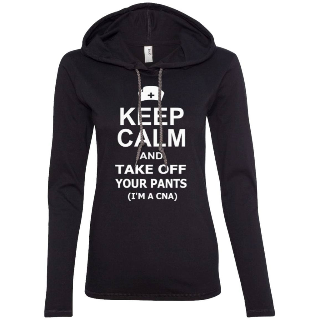 T-Shirts - Keep Calm And Take Off Your Pants ( I'm A CNA )  Ladies  LS T-Shirt Hoodie