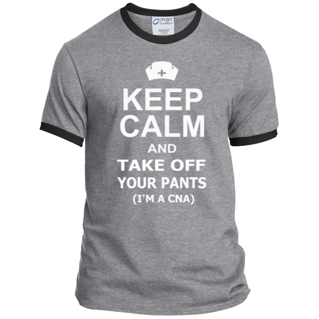 T-Shirts - Keep Calm And Take Off Your Pants ( I'm A CNA )   Ringer Tee
