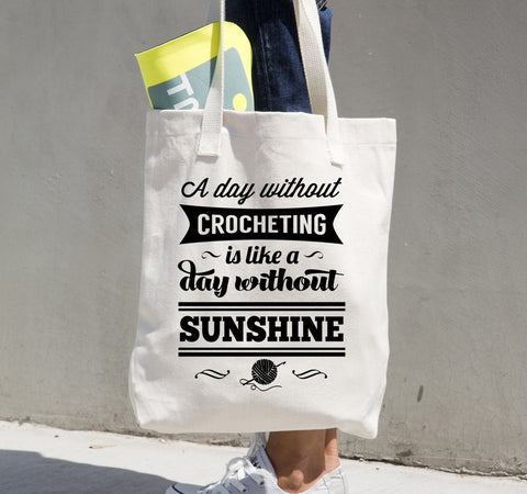 A Day without Crocheting is like a day without sunshine  Tote Bag