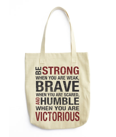 Be Strong When you are weak , Brave when you are scared and Humble when you are victorious Tote Bag