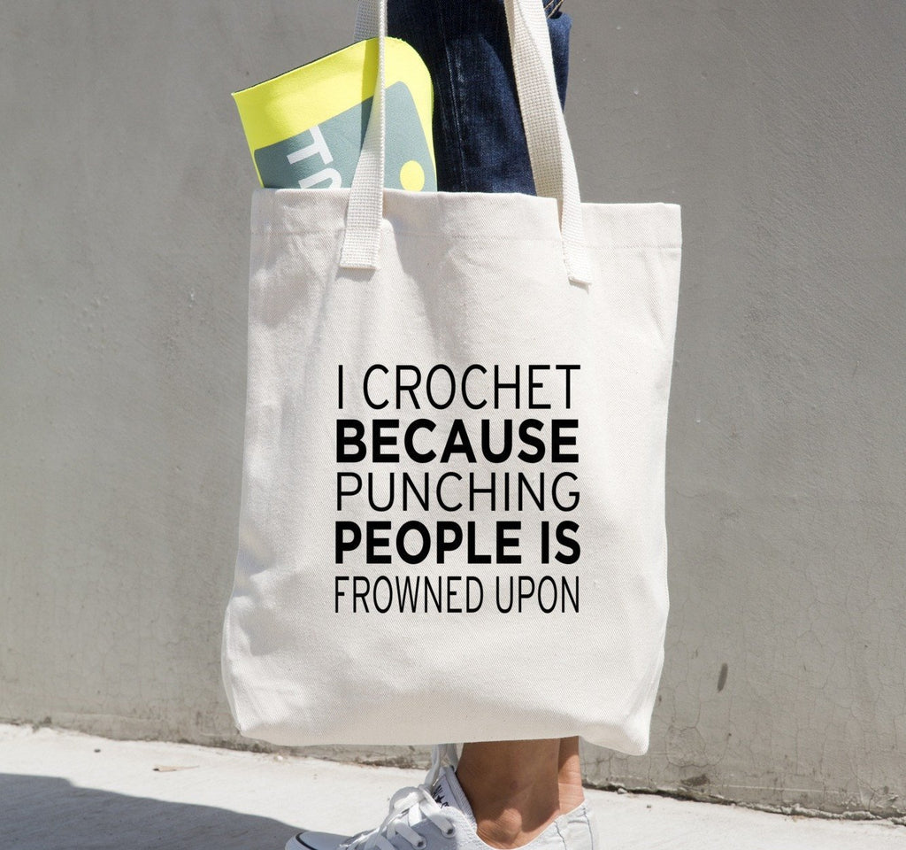 Tote Bag - I Crochet Because Punching People Is Frowned Upon