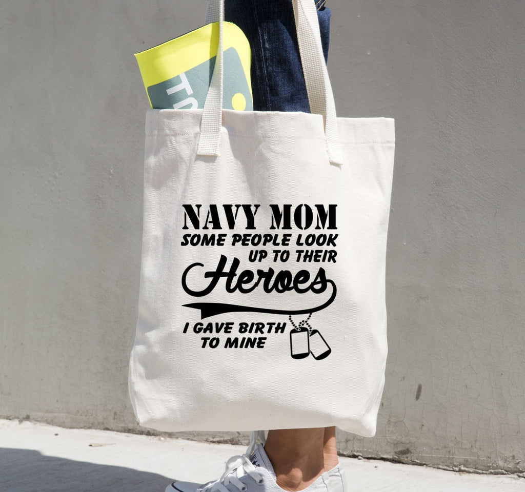 Tote Bag - Navy Mom Some People Look Up To Their Heroes I Gave Birth Mine