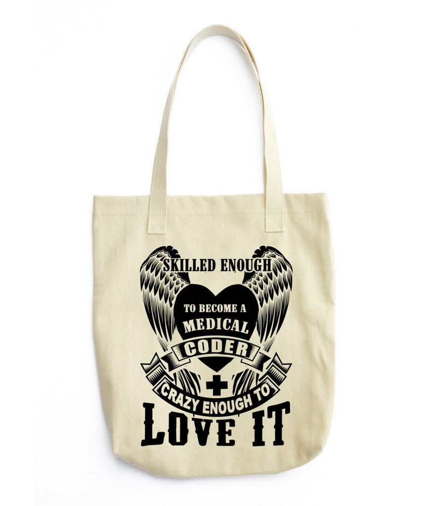 Tote Bag - Skilled Enough To Become Medical Coder Crazy Enough To Love It Tote Bag