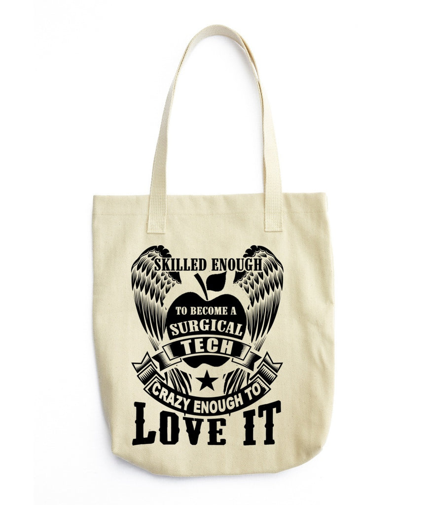 Tote Bag - Skilled Enough To Become Surgical Tech Crazy Enough To Love It Tote Bag
