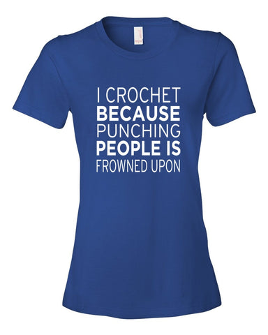 Tshirt , Hoodies - I Crochet Because Punching People Is Frowned Upon