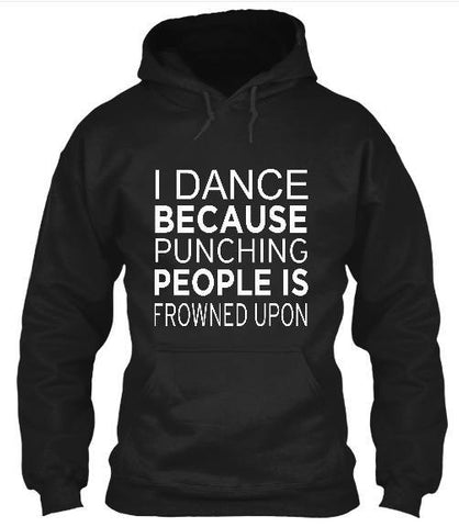 Tshirt , Hoodies - I Dance Because Punching People Is Frowned Upon