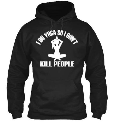 Tshirt , Hoodies - I DO Yoga So I Dont Kill People