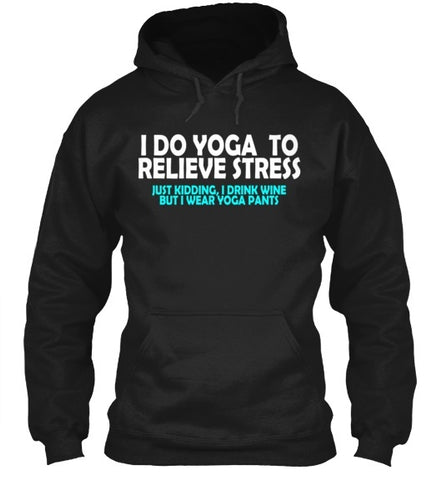 Tshirt , Hoodies - I Do Yoga To Relieve Stress