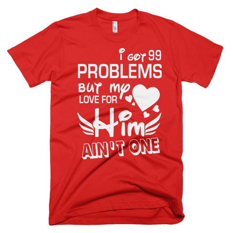 Tshirt , Hoodies - I Got 99 Problems But My Love For Him Ain't One