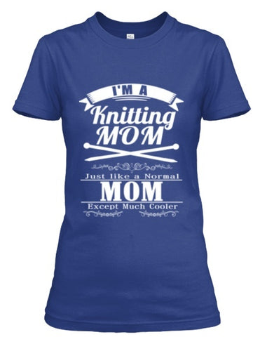 Tshirt , Hoodies - I'm A Knitting Mom Just Like A Normal Mom Except Much Cooler