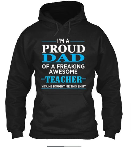 Tshirt , Hoodies - I'm A Proud Dad Of Freaking Awesome Teacher Yes ,He Bought  Me This Shirt