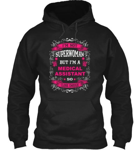 Tshirt , Hoodies - I'm Not Superoman But I'm A Medical Assistant  So Close Enough