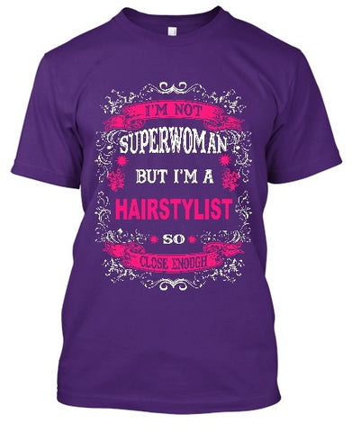 Tshirt , Hoodies - I'm Not Superwoman But I'm A Hairstylist So Close Enough