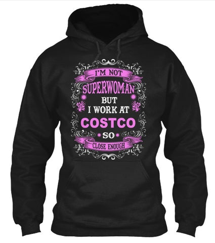 Tshirt , Hoodies - I'm Not Superwoman But I Work At Costco So Close Enough