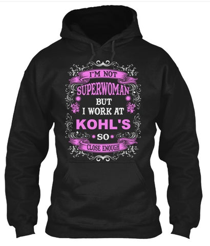 Tshirt , Hoodies - I'm Not Superwoman But I Work At Kohl's  So Close Enough